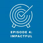 Episode 4: Impactful