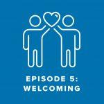 Episode 5: Welcoming