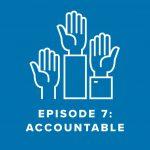 Episode 7: Accountable
